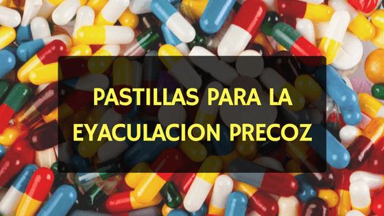 pastillas para la eyaculacion precoz
